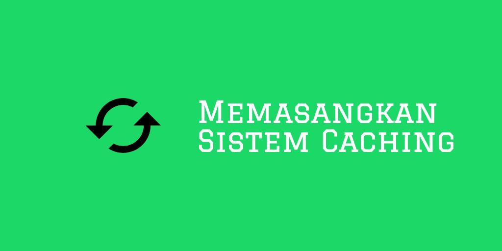 Memasangkan Sistem Caching