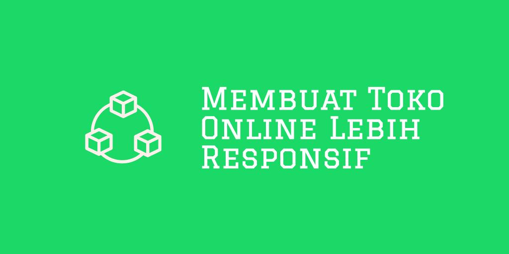 Membuat Toko Online Lebih Responsif