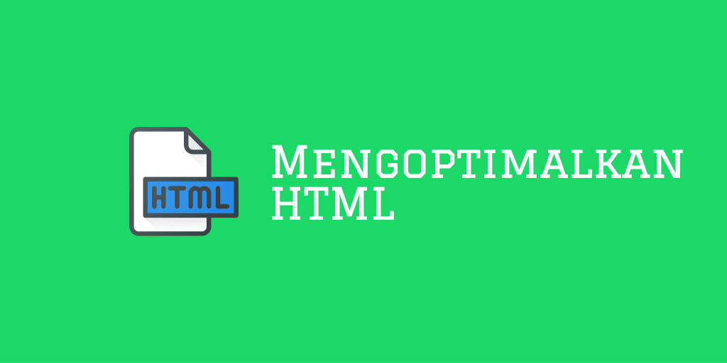 Mengoptimalkan HTML